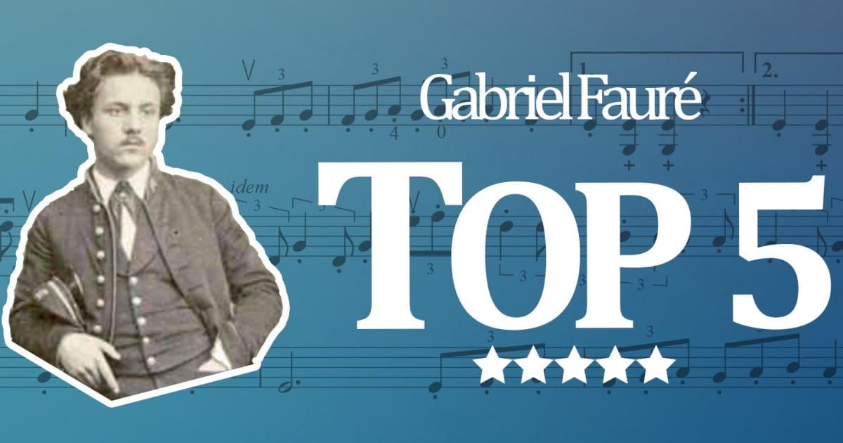 TOP 5 Gabriel Fauré (1845-1924) - Radio Classique